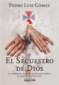 EL SECUESTRO DE DIOS. O CUANDO LOS MAQUIS INTENTARON ROBAR LA IMAGEN DEL CAUTIVO