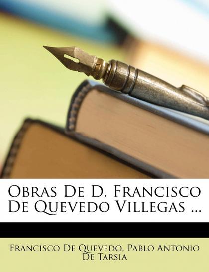 OBRAS DE D. FRANCISCO DE QUEVEDO VILLEGAS ...
