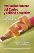 EVALUACIÓN INTERNA DEL CENTRO Y CALIDAD EDUCATIVA : ESTRATEGIAS E INSTRUMENTOS