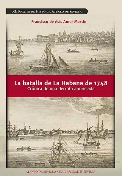 LA BATALLA DE LA HABANA DE 1748. CRÓNICA DE UNA DERROTA ANUNCIADA