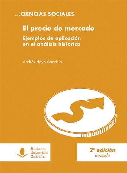 EL PRECIO DE MERCADO. EJEMPLOS DE APLICACIÓN EN EL ANÁLISIS HISTÓRICO (2ª EDICIÓ