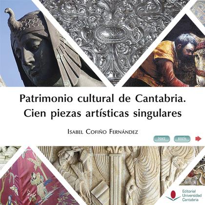 PATRIMONIO CULTURAL DE CANTABRIA. CIEN PIEZAS ARTÍSTICAS SINGULARES.