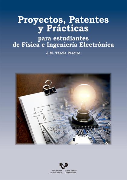 PROYECTOS, PATENTES Y PRÇCTICAS PARA ESTUDIANTES DE F´SICA E INGENIER´A ELECTR-N