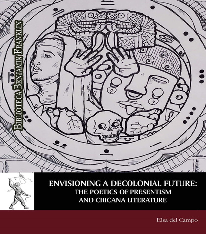 ENVISIONING A DECOLONIAL FUTURE: THE POETICS OF PRESENTISM AND CHICANA LITERATUR