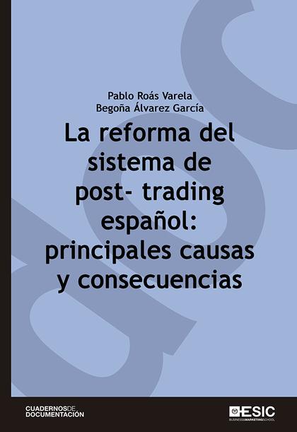 LA REFORMA DEL SISTEMA DE POST-TRADING ESPAÑOL: PRINCIPALES CAUSAS Y CONSECUENCI
