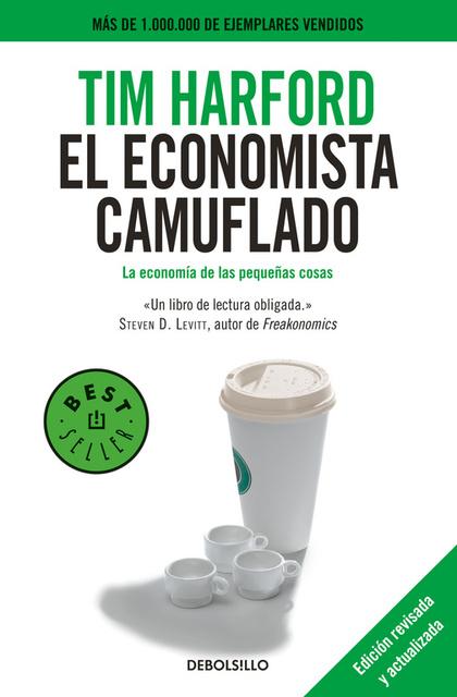 EL ECONOMISTA CAMUFLADO (EDICIÓN REVISADA Y ACTUALIZADA). LA ECONOMÍA DE LAS PEQUEÑAS COSAS