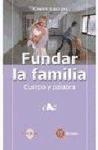FUNDAR LA FAMILIA : CUERPO Y ALMA