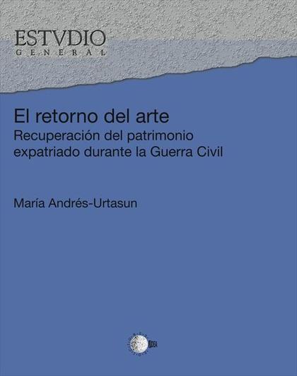 EL RETORNO DEL ARTE : RECUPERACIÓN DEL PATRIMONIO EXPATRIADO DURANTE LA GUERRA CIVIL
