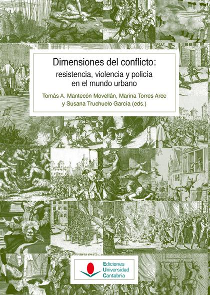 DIMENSIONES DEL CONFLICTO: RESISTENCIA, VIOLENCIA Y POLICÍA EN EL MUNDO URBANO