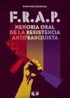 F R A P MEMORIA ORAL DE LA RESISTENCIA ANTIFRANQUISTA