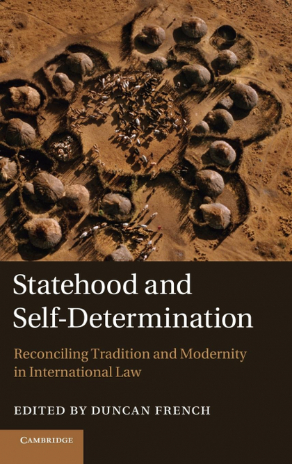 STATEHOOD AND SELF-DETERMINATION. RECONCILING TRADITION AND MODERNITY IN INTERNATIONAL LAW