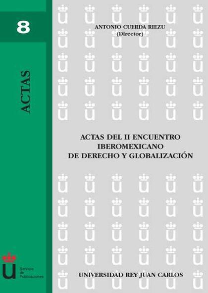 ACTAS DEL II ENCUENTRO IBEROMEXICANO DE DERECHO Y GLOBALIZACIÓN : CELEBRADO EN LA FACULTAD DE C