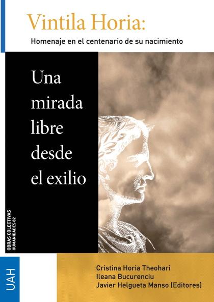 VINTILA HORIA: UNA MIRADA LIBRE DESDE EL EXILIO                                 HOMENAJE EN EL