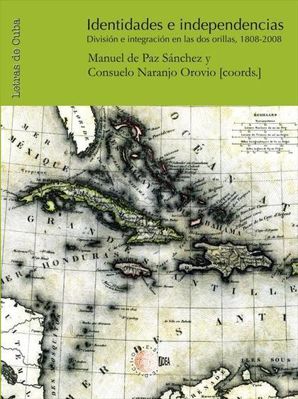 IDENTIDADES E INDEPENDENCIAS : DIVISIÓN E INTEGRACIÓN EN LAS DOS ORILLAS, 1808-2008