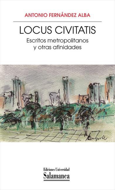 «LOCUS CIVITATIS». ESCRITOS METROPOLITANOS Y OTRAS AFINIDADES