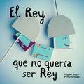 EL REY QUE NO QUERÍA SER REY