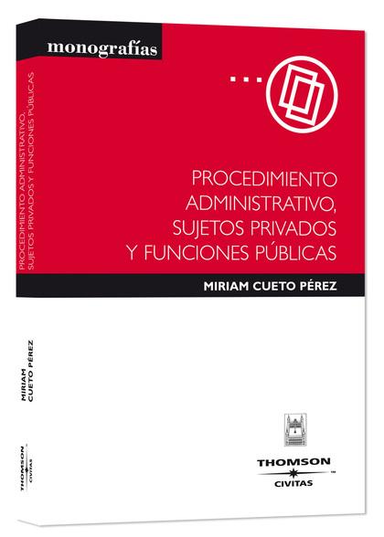 PROCEDIMIENTO ADMINISTRATIVO, SUJETOS PRIVADOS Y FUNCIONES PÚBLICAS