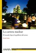 LA CARRERA NUCLEAR : EL MUNDO BAJO EL EQUILIBRIO DEL TERROR