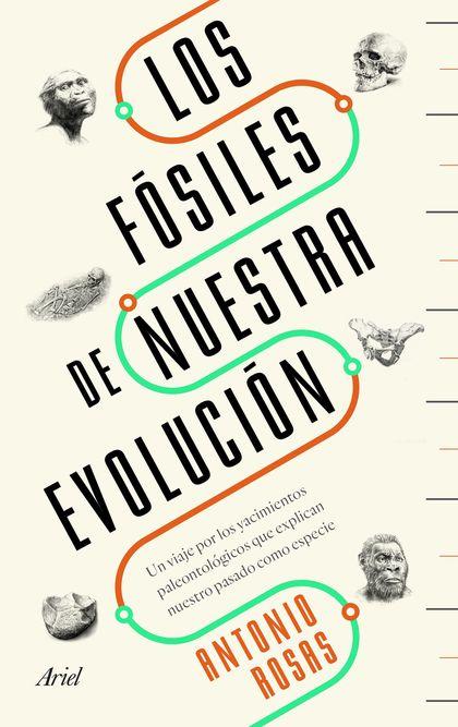 LOS FÓSILES DE NUESTRA EVOLUCIÓN. UN VIAJE POR LOS YACIMIENTOS PALEONTOLÓGICOS QUE EXPLICAN NUE
