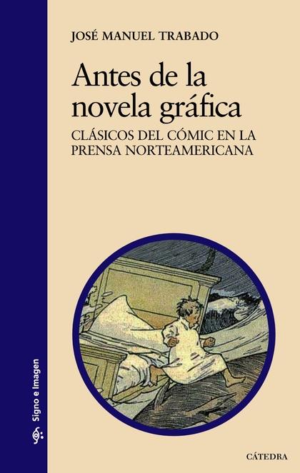 ANTES DE LA NOVELA GRÁFICA : CLÁSICOS DEL CÓMIC EN LA PRENSA NORTEAMERICANA