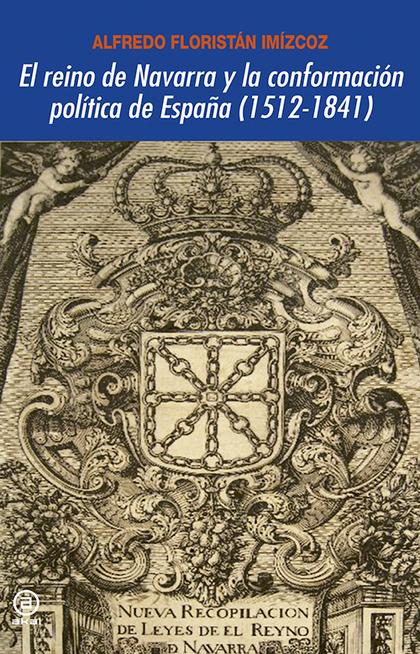 EL REINO DE NAVARRA Y LA CONFORMACIÓN POLÍTICA DE ESPAÑA, 1512-1841