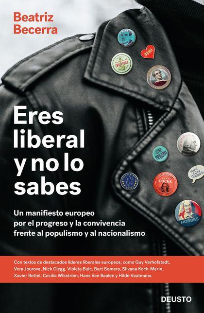 ERES LIBERAL Y NO LO SABES. UN MANIFIESTO EUROPEO POR EL PROGRESO Y LA CONVIVENCIA FRENTE AL PO