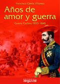 AÑOS DE AMOR Y DE GUERRA GUERRA CARLISTA 1833 1840