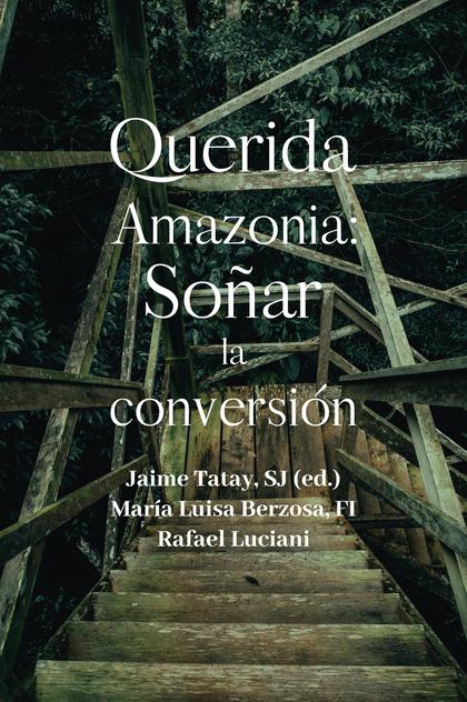 QUERIDA AMAZONIA. SOÑAR LA CONVERSION