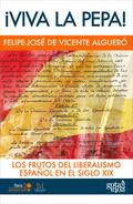¡VIVA LA PEPA!. LOS FRUTOS DEL LIBERALISMO ESPAÑOL DEL SIGLO XIX