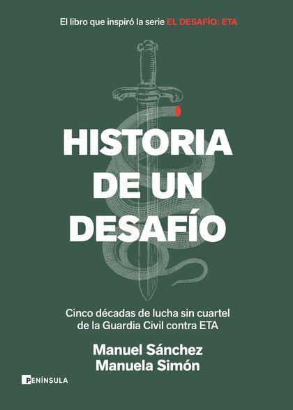HISTORIA DE UN DESAFÍO. CINCO DÉCADAS DE LUCHA SIN CUARTEL DE LA GUARDIA CIVIL CONTRA ETA