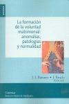 LA FORMACIÓN DE LA VOLUNTAD MATRIMONIAL : ANOMALÍAS, PATOLOGÍAS Y NORMALIDAD