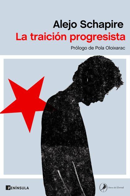 LA TRAICIÓN PROGRESISTA. PRÓLOGO DE POLA OLOIXARAC