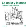 LA CALLE Y LA CASA. URBANISMO DE INTERIORES