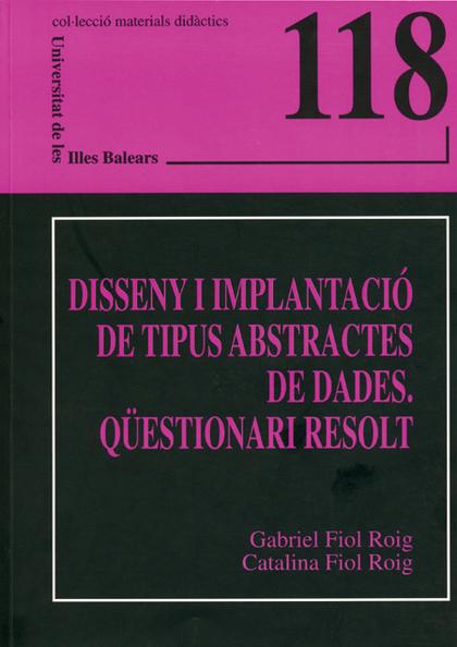 DISSENY I IMPLANTACIÓ DE TIPUS ABSTRACTES DE DADES. QÜESTIONARI RESOLT