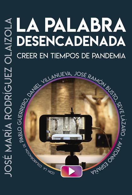 PALABRA DESENCADENADA, LA. CREER EN TIEMPOS DE PANDEMIA