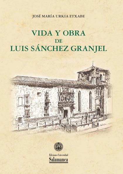 VIDA Y OBRA DE LUIS SÁNCHEZ GRANJEL.