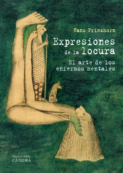 EXPRESIONES DE LA LOCURA : EL ARTE DE LOS ENFERMOS MENTALES