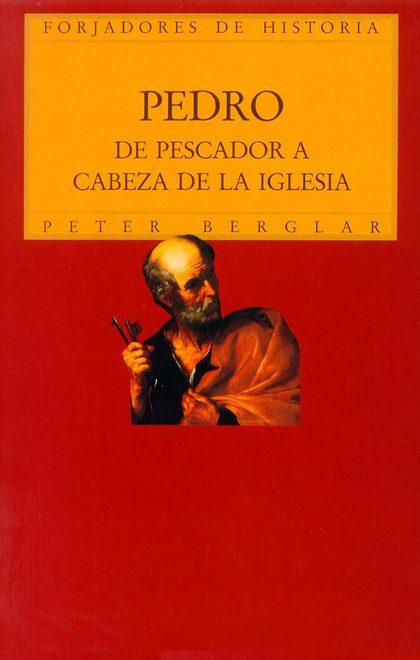 PEDRO DE PESCADOR A CABEZA DE LA IGLESIA