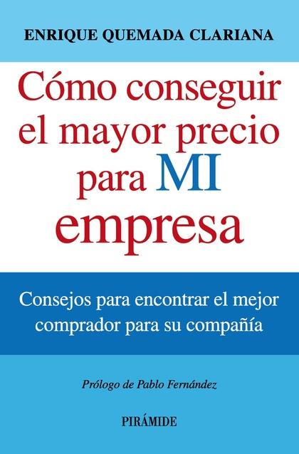 CÓMO CONSEGUIR EL MAYOR PRECIO PARA MI EMPRESA : CONSEJOS PARA ENCONTRAR EL MEJOR COMPRADOR PAR