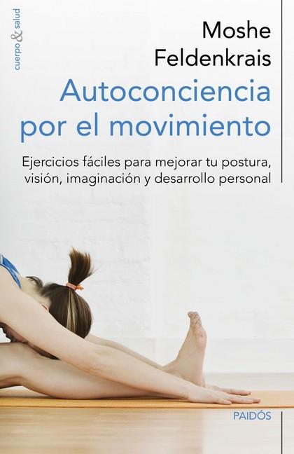 AUTOCONCIENCIA POR EL MOVIMIENTO. EJERCICIOS FÁCILES PARA MEJORAR TU POSTURA, VISIÓN, IMAGINACI