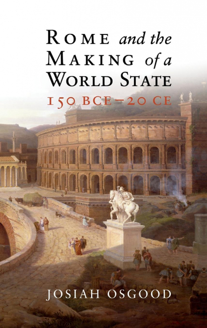 ROME AND THE MAKING OF A WORLD STATE, 150 BCE - 20 CE