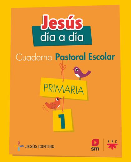 1EP CUADERNO DE PASTORAL ESCOLAR. JESÚS.