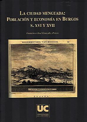 LA CIUDAD MENGUADA: POBLACIÓN Y ECONOMÍA EN BURGOS, S. XVI Y XVII