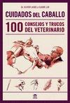 CUIDADOS DEL CABALLO : 100 CONSEJOS Y TRUCOS DEL VETERINARIO