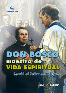 DON BOSCO, MAESTRO DE VIDA ESPIRITUAL : SERVID AL SEÑOR CON ALEGRÍA