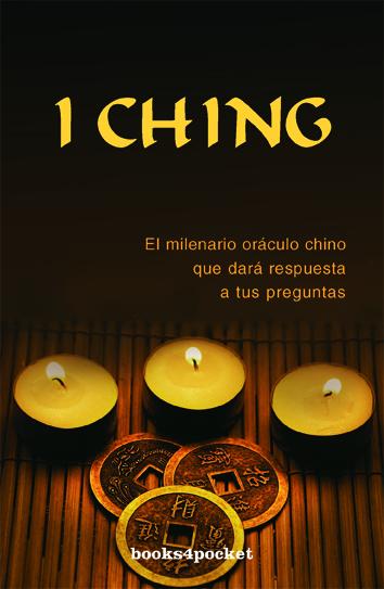 I CHING : EL MILENARIO ORÁCULO CHINO QUE DARÁ RESPUESTA A TUS PREGUNTAS