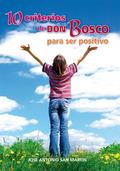 10 CRITERIOS DE DON BOSCO PARA SER POSITIVO