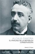 NICETO ALCALÁ-ZAMORA, EL FRACASO DE LA REPÚBLICA CONSERVADORA