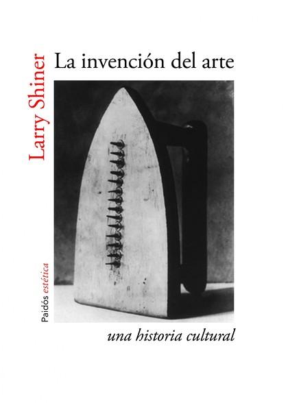 LA INVENCIÓN DEL ARTE : UNA HISTORIA CULTURAL