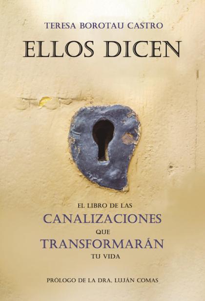 ELLOS DICEN. EL LIBRO DE LAS CANALIZACIONES QUE TRANSFORMARN TU VIDA